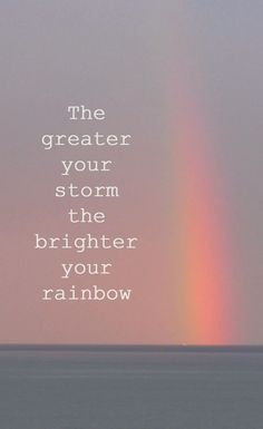 The greater the storm, the brighter the rainbow - quote - Inspriation - Shewandersshefinds blog
