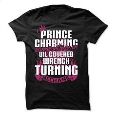 My Prince Charming Turned Out To Be A Mechanic - #tee itse #grey tshirt. MORE INFO => https://www.sunfrog.com/Automotive/My-Prince-Charming-Turned-Out-To-Be-A-Mechanic.html?68278