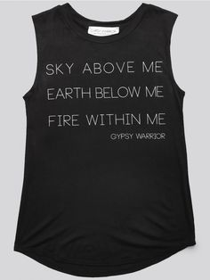 "GYPSY WARRIOR Black muscle tank, featuring a scoop neck, round hemline and ""SKY ABOVE ME–EARTH BELOW ME-FIRE WITHIN ME"" printed on the front."