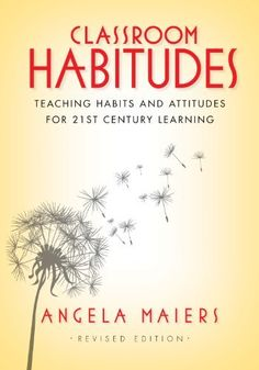 Classroom Habitudes: Teaching Habits and Attitudes for 21st Century Learning by Angela Maiers, http://www.amazon.com/dp/B008DM2KKK/ref=cm_sw_r_pi_dp_D6Mzqb1HDGKEB