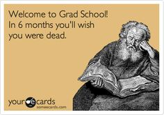 Free and Funny College Ecard: Welcome to Grad School! In 6 months you'll wish you were dead. Create and send your own custom College ecard. College Humor, School Humor, Law School, School Life, Grad School Problems, Phd Humor, Pharmacy School, Struggle Is Real, School Psychology