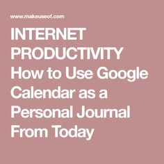 INTERNET PRODUCTIVITY How to Use Google Calendar as a Personal Journal From Today Journal Organization, Organization Hacks, Teaching Technology, Educational Technology, Google Classroom, Classroom Ideas, Calendar Journal, Use Google