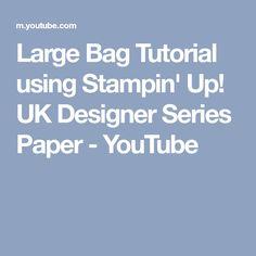 Large Bag Tutorial using Stampin' Up! UK Designer Series Paper - YouTube