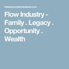 Flow Industry - Family  .  Legacy  .  Opportunity  .  Wealth Grow Hair, Wealth, Health And Wellness, Opportunity, Flow, Industrial, Weight Loss, Products, Health Fitness