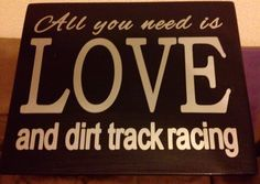 All you need is love... and dirt track racing! Wood sign with vinyl. 11x14