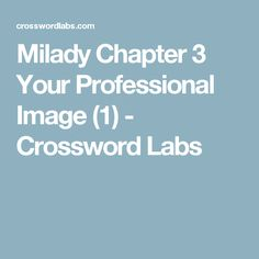 Milady Chapter 3 Your Professional Image (1) - Crossword Labs