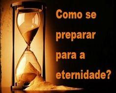 Como se preparar para a eternidade?