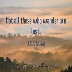 NOT all those who wander are lost. https://www.facebook.com/blossomANDleap