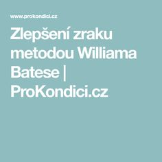 Zlepšení zraku metodou Williama Batese   ProKondici.cz