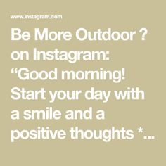 """Be More Outdoor 🌲 on Instagram: """"Good morning! Start your day with a smile and a positive thoughts * * * Photo by 📸 @yocolorado + #FindYourMountain * * * #bemoreoutdoor…"""" Morning Start, Good Morning, Positive Thoughts, Positivity, Smile, Inspiration, Outdoor, Instagram, Buen Dia"""