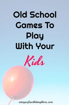 Old School games to play with your kids. Feel like a kid again playing these games with your kids. Parenting. Kids activities. Family Fun