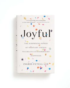 Joyful: The Surprising Power Of Ordinary Things To Create Extraordinary Happiness by ingrid fetell lee - book - ban. Book Nerd, Book Club Books, Good Books, My Books, Books To Read In Your 20s, Teen Books, Story Books, Reading Lists, Book Lists