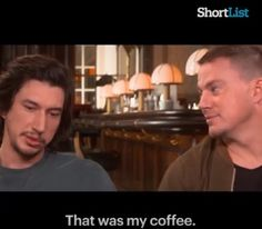 That moment when Channing puts the tennis ball in your coffee and has no qualms whatsoever