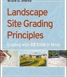 Landscape Site Grading Principles: Grading With Design In Mind PDF