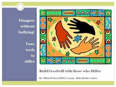 Until you develop and use tone skills in class – bullying will persist. The opposite is also true – tone builds goodwill with those who differ.  Tone can help you build a strong community that disagrees while cultivating goodwill with those who differ. Ten learning tasks included in this kit will enable students to build across diversity and at the same time facilitate learning from opposing views