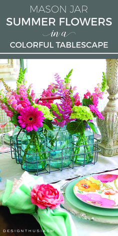 Mason jar summer flowers in a colorful tablescape | Summer table setting decorations with floral dishes | Rustic table decor ideas with mason jars centerpieces | designthusiasm.com
