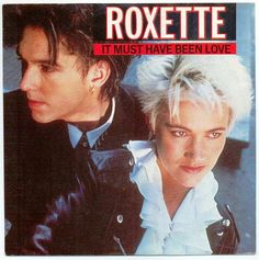 """""""It Must Have Been Love"""" - Roxette"""