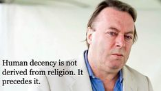 Maybe my next tattoo--Christopher Hitchens Quote Human Decency