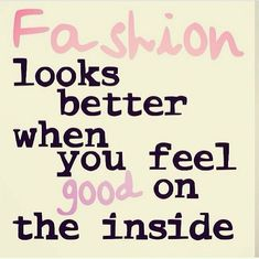Fashion Looks Better fashion feel good better instagram instagram pictures instagram graphics instagram quotes inside looks