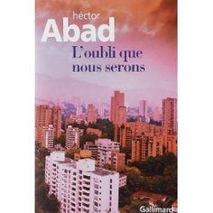 Loubli que nous serons: Héctor Abad, Mario Vargas Llosa, Albert Bensoussan