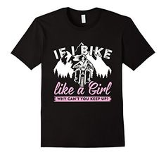 If I Bike Like A Girl - Why Can't You Keep Up Biker T- Shirt  Front of Shirt Design - available in Black and Navy