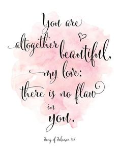 Song of Solomon Print / You Are Altogether Beautiful / Song of Solomon / Scripture Print / Pink Watercolor Print / Up to 13 x 19 - Family - Bible Verses Quotes, Scripture Verses, Bible Scriptures, Faith Quotes, Bible Verses About Beauty, Bible Quotes For Women, Songs Of Solomon Quotes, Bible Verses For Girls, Bible Verses About Happiness