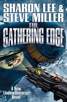 The Gathering Edge (Liaden Universe, #18) by Steve Miller, Sharon Lee - Released April 30, 2017 #scifi #spaceopera
