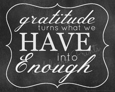 16x20 Gratitude turns what we have into enough. Chalkboard quote printable.. $5.00, via Etsy.