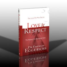 Love & Respect - Dr. Emerson Eggerichs --amazing perspective on relationships