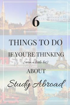 Thinking about Study Abroad? Here are 6 things you MUST do if you think (even a little bit) you want to study abroad!