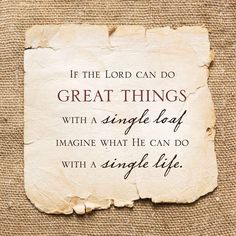 """If the Lord can do great things with a single loaf, imagine what He can do with a single life."""" –From """"The Peter Potential"""" by David Butler and Emily Belle Freeman. Lds Quotes, Jesus Quotes, Quotable Quotes, Faith Quotes, Teen Quotes, Strong Quotes, Uplifting Quotes, Motivational Quotes, Inspirational Thoughts"""