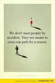 We cross paths for a reason.