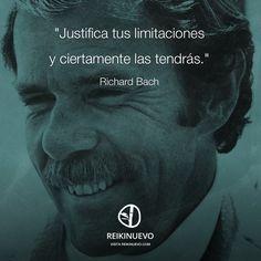 """Os dejamos la versión gráfica de la frase de la semana para compartir fácilmente en redes sociales: """"Justifica tus limitaciones y ciertamente las tendrás."""" (Richard Bach) http://reikinuevo.com/richard-bach-tus-limitaciones"""