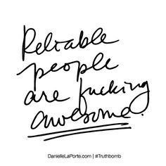 Reliable people are fucking awesome. Subscribe: DanielleLaPorte.com #Truthbomb #Words #Quotes