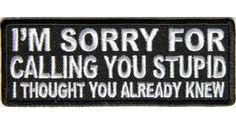 Shop Funny Quote Patches - I'm sorry for Calling you Stupid I thought You already knew Patch - Small