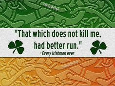 That which does not kill me better run. Great Irish quotes go great with great I… That which does not kill me better run. Great Irish quotes go great with great Irish jewelry: www. Irish Celtic, Irish Men, Irish Girls, Irish Quotes, Irish Sayings, Funny Sayings, Irish American, American Women, American Art