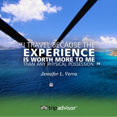 """I travel because the experience is worth more to me than any physical possession."" -Jennifer L. Verra #whywetravel"