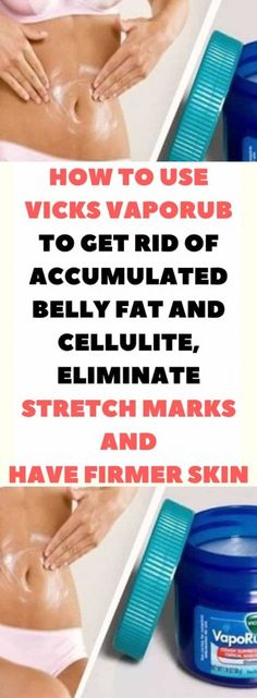 HOW TO USE VICKS VAPORUB TO GET RID OF ACCUMULATED BELLY FAT AND CELLULITE, ELIMINATE STRETCH MARKS AND HAVE FIRMER SKIN!!