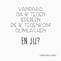 """""""Vandaag ga ik tegen iedereen die ik tegenkom glimlachen, en jij?"""" Teen Quotes, All Quotes, Quotes White, Quotes For Kids, Lyric Quotes, Mood Quotes, Great Quotes, Funny Quotes, Inspirational Quotes"""