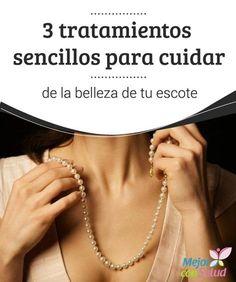 """""""3 tratamientos sencillos para cuidar de la #Belleza de tu #Escote   El escote es una de las partes más atractivas de la #Mujer. Te invitamos a conocer 3 tratamientos estupendos para mantener su belleza. ¡Descúbrelo!"""