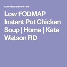 Low FODMAP Instant Pot Chicken Soup | Home | Kate Watson RD