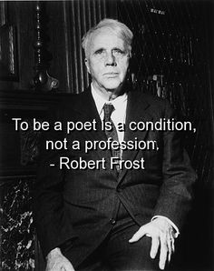 robert frost, quotes, sayings, best, poet, profession, condition