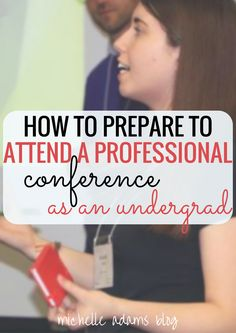 How to Prepare to Attend A Professional Organization Conference in College as an Undergrad | Michelle Adams Blog