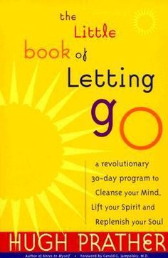 "Would you like to learn how to ""Let Go""? a blog by Adrian Nadeau inspired by Hugh Prather"