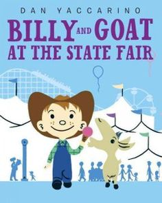"Billy and Goat at the State Fair by Dan Yaccarino | Laela T. says: ""A boy, his goat and a trip to the state fair. What could possibly go wrong?"""