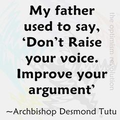 Quote: Don't raise your voice. Improve your argument. - Archbishop Desmond Tutu