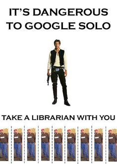 It's dangerous to Google Solo. Take a librarian with you.