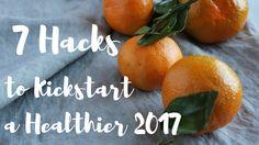 7 Hacks to Kickstart a Healthier 2017.png