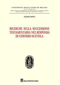 Ricerche sulla successione testamentaria nei «Responsa» di Cervidio Scevola: Amazon.co.uk: Alessia Spina: 9788814174049: Books