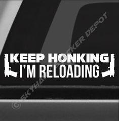 Keep Honking I m Reloading Funny Bumper Sticker Vinyl Decal Car Truck Decal Gun